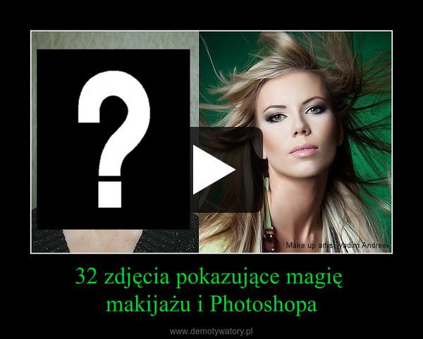 32 zdjęcia pokazujące magię makijażu i Photoshopa –
