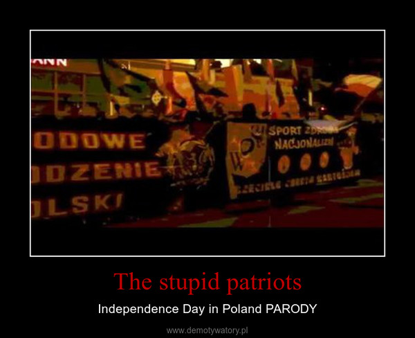 The stupid patriots – Independence Day in Poland PARODY