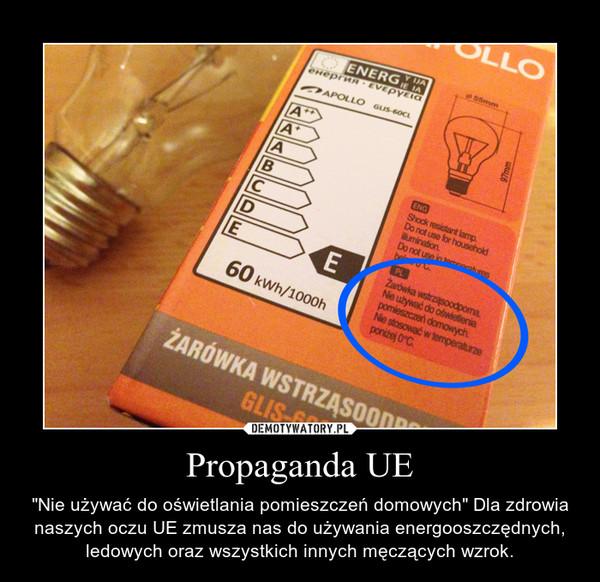 """Propaganda UE – """"Nie używać do oświetlania pomieszczeń domowych"""" Dla zdrowia naszych oczu UE zmusza nas do używania energooszczędnych, ledowych oraz wszystkich innych męczących wzrok."""