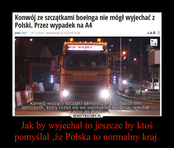 Jak by wyjechał to jeszcze by ktoś pomyślał ,że Polska to normalny kraj. –