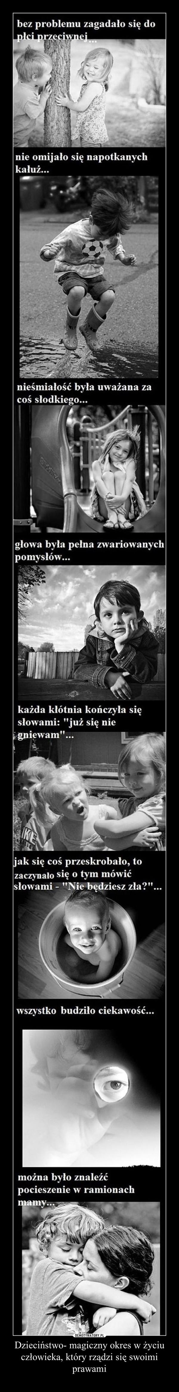 Dzieciństwo- magiczny okres w życiu człowieka, który rządzi się swoimi prawami –