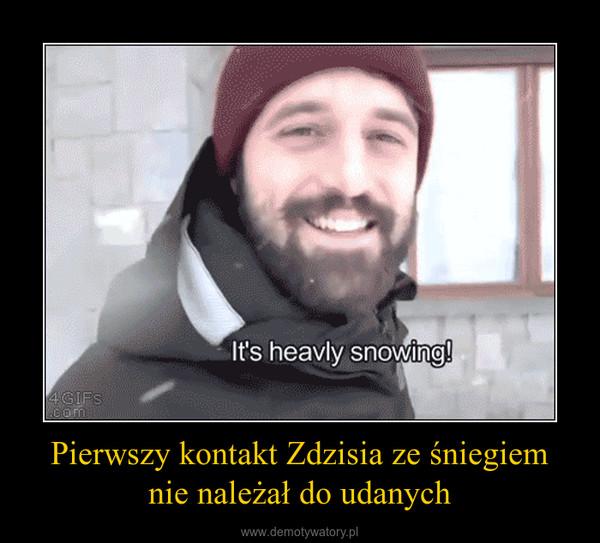 Pierwszy kontakt Zdzisia ze śniegiemnie należał do udanych –