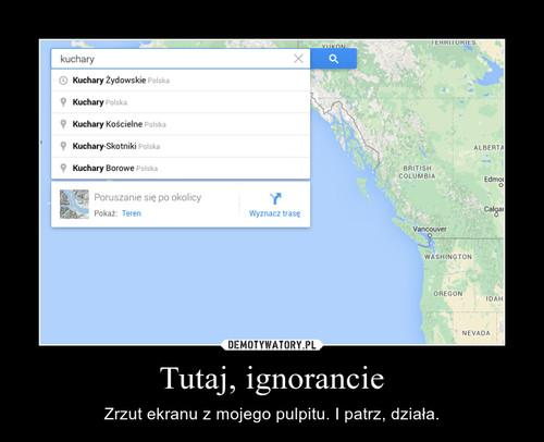 Tutaj, ignorancie