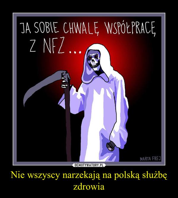 Nie wszyscy narzekają na polską służbę zdrowia –