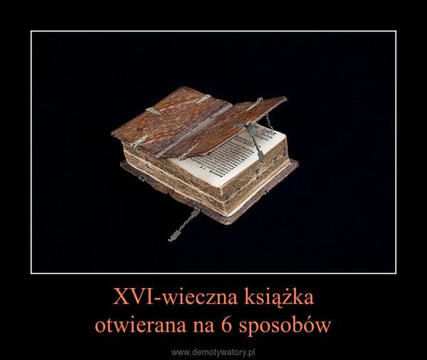 XVI-wieczna książkaotwierana na 6 sposobów –