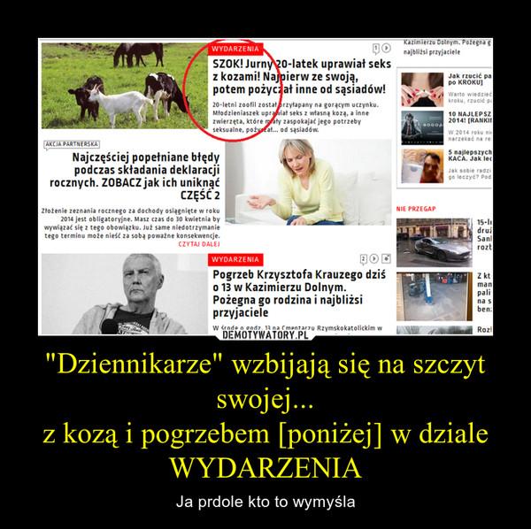"""""""Dziennikarze"""" wzbijają się na szczyt swojej...z kozą i pogrzebem [poniżej] w dziale WYDARZENIA – Ja prdole kto to wymyśla"""