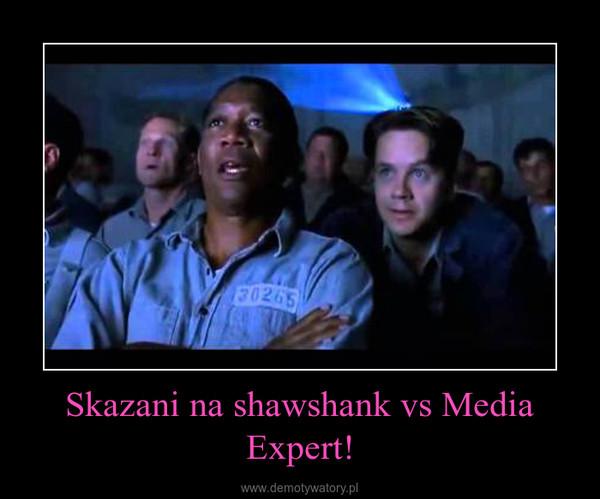 Skazani na shawshank vs Media Expert! –