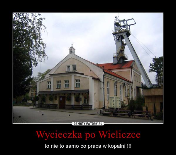 Wycieczka po Wieliczce – to nie to samo co praca w kopalni !!!