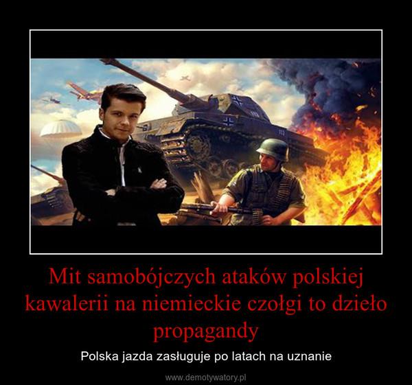 Mit samobójczych ataków polskiej kawalerii na niemieckie czołgi to dzieło propagandy – Polska jazda zasługuje po latach na uznanie