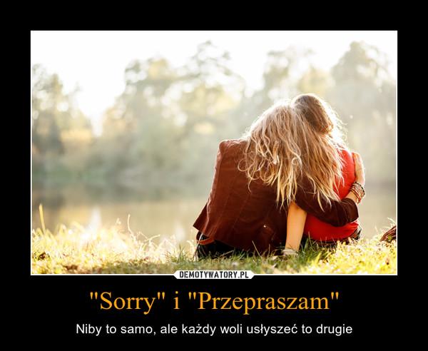 """""""Sorry"""" i """"Przepraszam"""" – Niby to samo, ale każdy woli usłyszeć to drugie"""