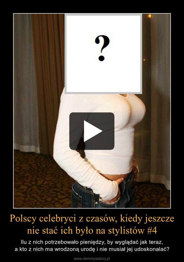 Polscy celebryci z czasów, kiedy jeszcze nie stać ich było na stylistów #4 – Ilu z nich potrzebowało pieniędzy, by wyglądać jak teraz,a kto z nich ma wrodzoną urodę i nie musiał jej udoskonalać?