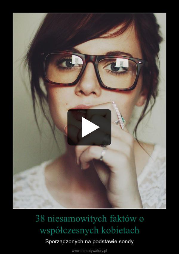38 niesamowitych faktów o współczesnych kobietach – Sporządzonych na podstawie sondy