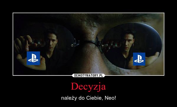 Decyzja – należy do Ciebie, Neo!