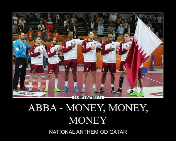ABBA - MONEY, MONEY, MONEY – NATIONAL ANTHEM OD QATAR