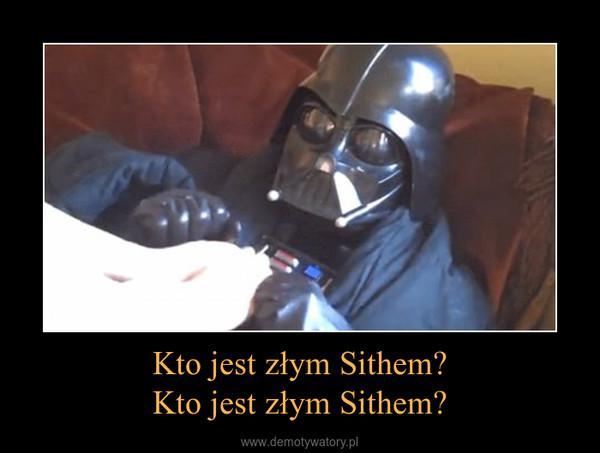 Kto jest złym Sithem?Kto jest złym Sithem? –