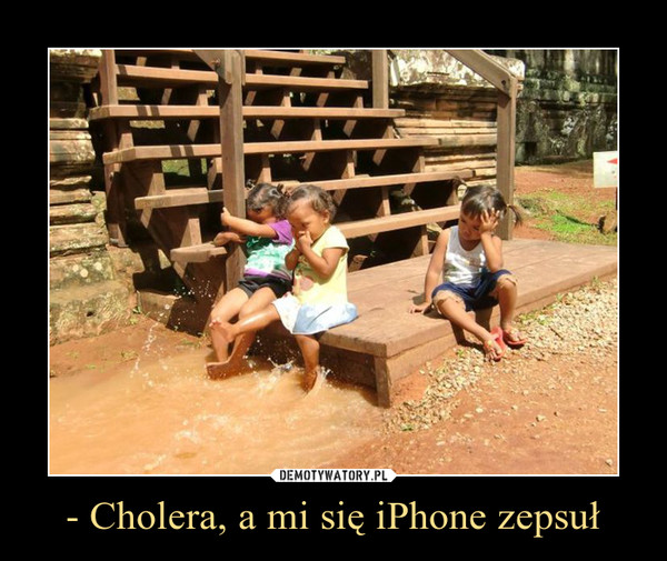 - Cholera, a mi się iPhone zepsuł –