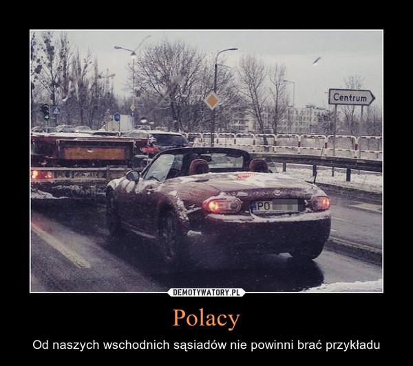 Polacy – Od naszych wschodnich sąsiadów nie powinni brać przykładu