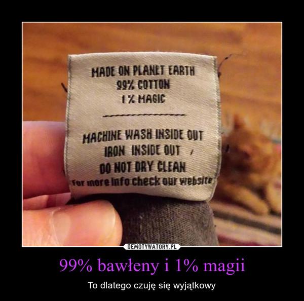 99% bawłeny i 1% magii – To dlatego czuję się wyjątkowy