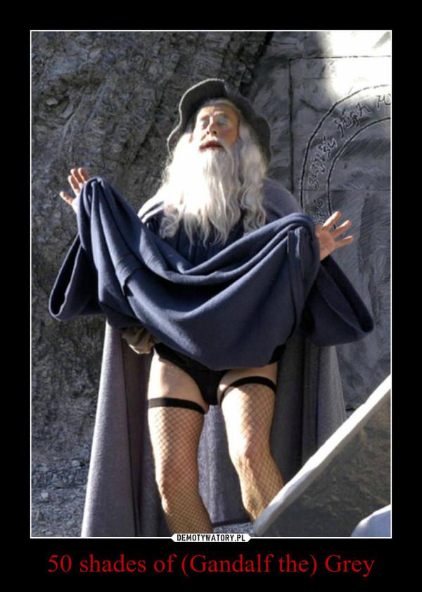 50 shades of (Gandalf the) Grey –