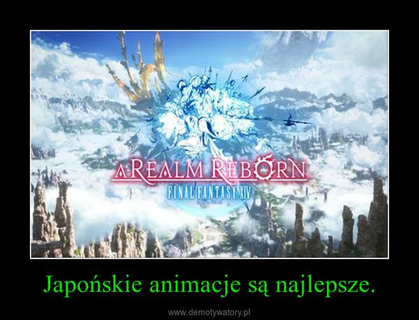 Japońskie animacje są najlepsze. –