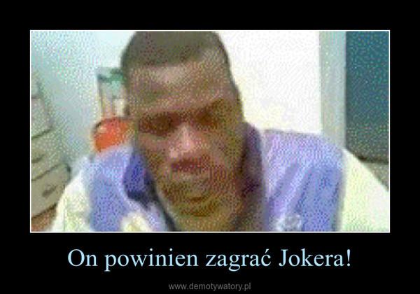 On powinien zagrać Jokera! –