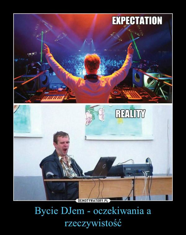 Bycie DJem - oczekiwania a rzeczywistość –