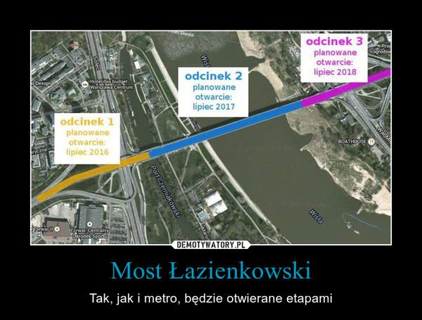 Most Łazienkowski – Tak, jak i metro, będzie otwierane etapami