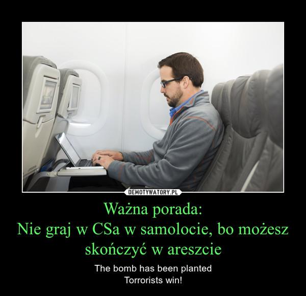 Ważna porada:Nie graj w CSa w samolocie, bo możesz skończyć w areszcie – The bomb has been plantedTorrorists win!