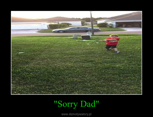 """""""Sorry Dad"""" –"""