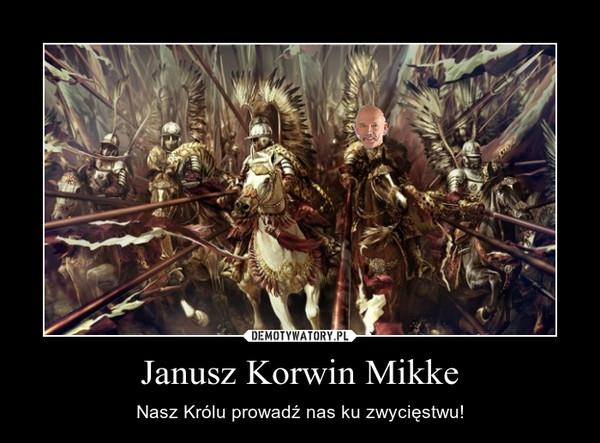 Janusz Korwin Mikke – Nasz Królu prowadź nas ku zwycięstwu!