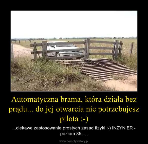 Automatyczna brama, która działa bez prądu... do jej otwarcia nie potrzebujesz pilota :-) – ...ciekawe zastosowanie prostych zasad fizyki :-) INŻYNIER - poziom 85.....