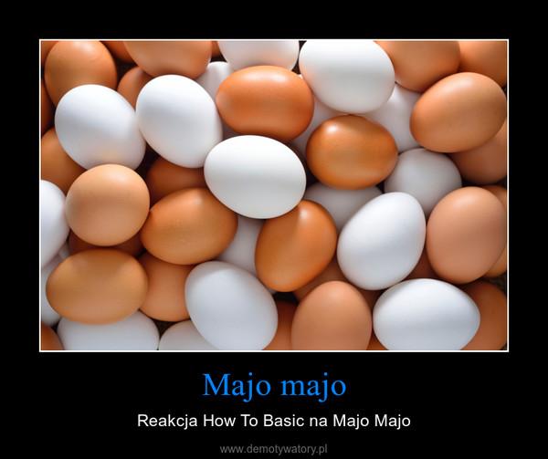 Majo majo – Reakcja How To Basic na Majo Majo