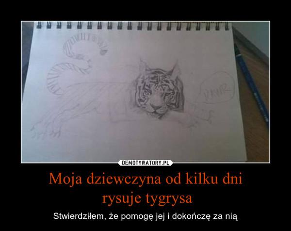 Moja dziewczyna od kilku dni rysuje tygrysa – Stwierdziłem, że pomogę jej i dokończę za nią