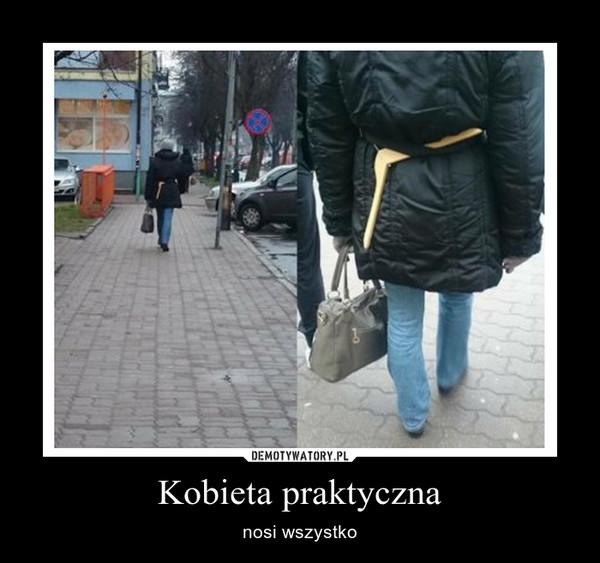 Kobieta praktyczna – nosi wszystko