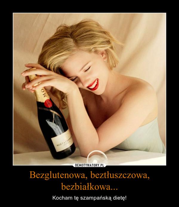 Bezglutenowa, beztłuszczowa, bezbiałkowa... – Kocham tę szampańską dietę!
