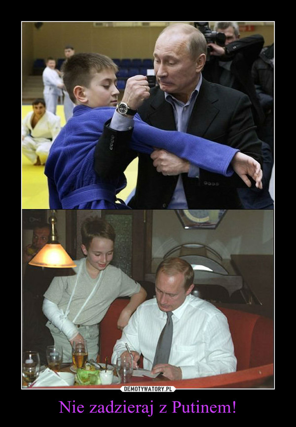 Nie zadzieraj z Putinem! –