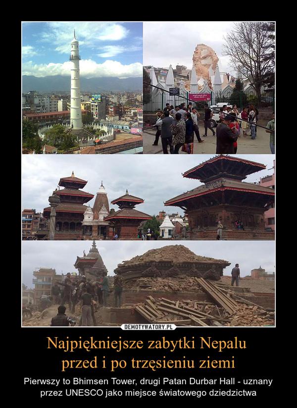 Najpiękniejsze zabytki Nepalu przed i po trzęsieniu ziemi – Pierwszy to Bhimsen Tower, drugi Patan Durbar Hall - uznany przez UNESCO jako miejsce światowego dziedzictwa