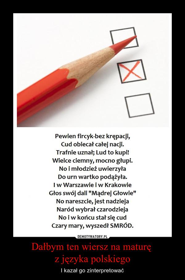 Dałbym ten wiersz na maturę z języka polskiego – I kazał go zinterpretować