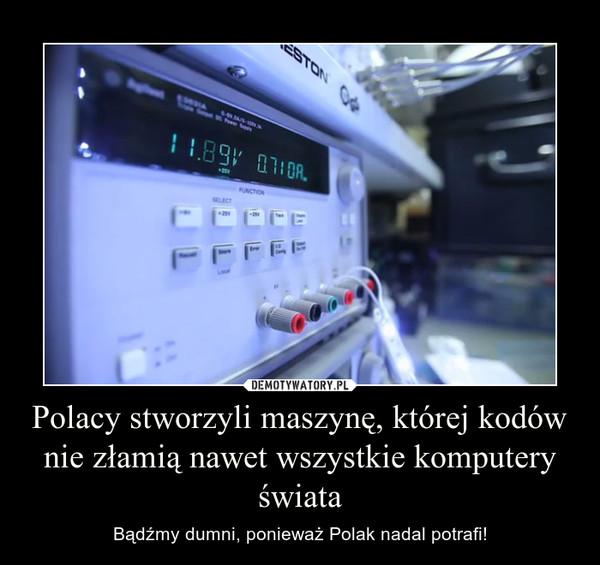 Polacy stworzyli maszynę, której kodów nie złamią nawet wszystkie komputery świata – Bądźmy dumni, ponieważ Polak nadal potrafi!