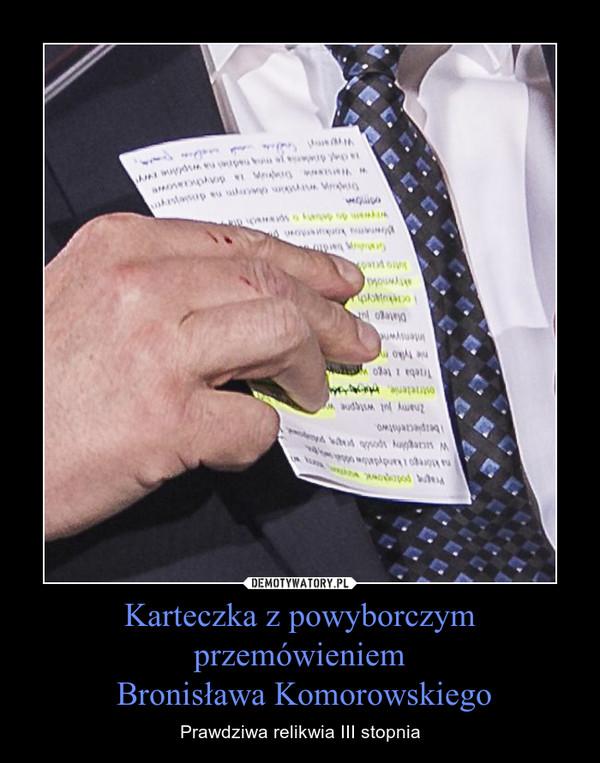 Karteczka z powyborczym przemówieniem Bronisława Komorowskiego – Prawdziwa relikwia III stopnia