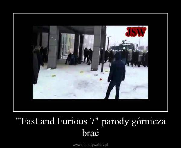 """'""""Fast and Furious 7"""" parody górnicza brać –"""