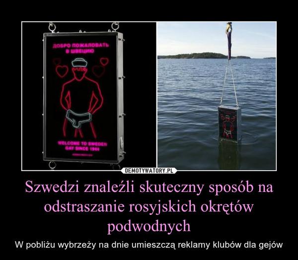 Szwedzi znaleźli skuteczny sposób na odstraszanie rosyjskich okrętów podwodnych – W pobliżu wybrzeży na dnie umieszczą reklamy klubów dla gejów