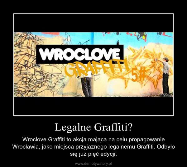 Legalne Graffiti? – Wroclove Graffiti to akcja mająca na celu propagowanie Wrocławia, jako miejsca przyjaznego legalnemu Graffiti. Odbyło się już pięć edycji.