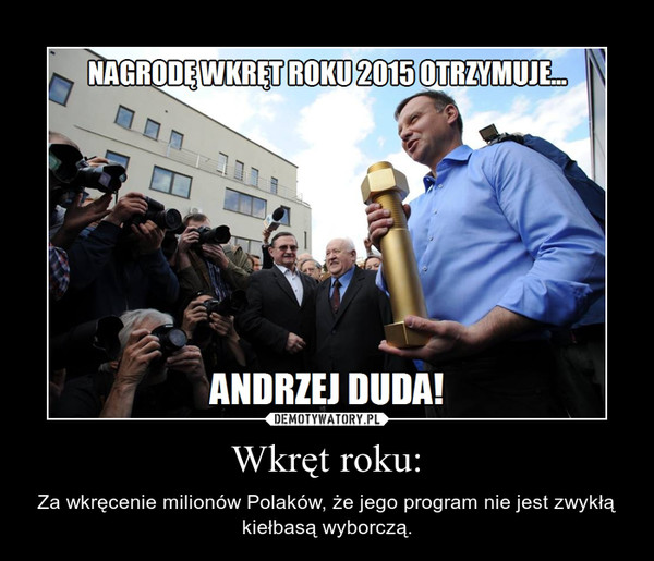 Wkręt roku: – Za wkręcenie milionów Polaków, że jego program nie jest zwykłą kiełbasą wyborczą.
