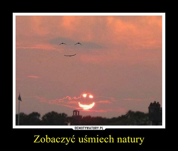 Zobaczyć uśmiech natury –