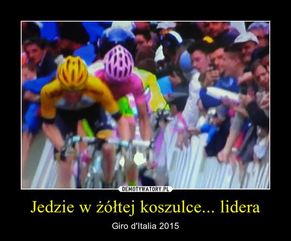 Jedzie w żółtej koszulce... lidera – Giro d'Italia 2015
