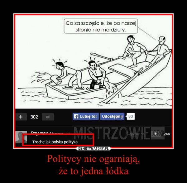 Politycy nie ogarniają,że to jedna łódka –