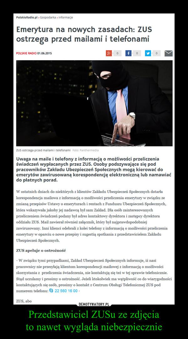 Przedstawiciel ZUSu ze zdjęciato nawet wygląda niebezpiecznie –