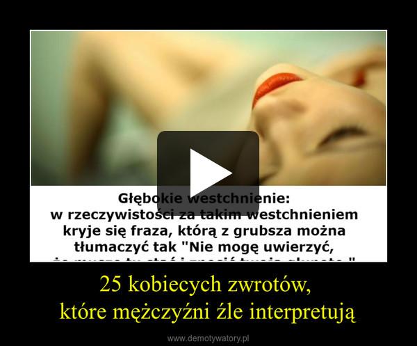 25 kobiecych zwrotów, które mężczyźni źle interpretują –