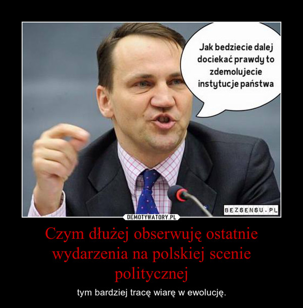 Czym dłużej obserwuję ostatnie wydarzenia na polskiej scenie politycznej – tym bardziej tracę wiarę w ewolucję.